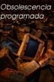 Obsolencia Programada - Comprar, Tirar, Comprar